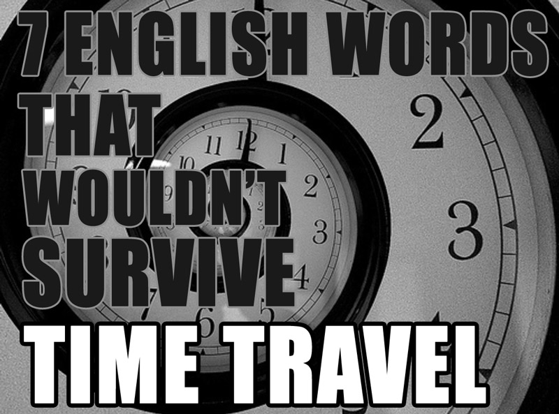 7 English Words that Wouldn't Survive Time Travel - Lingholic