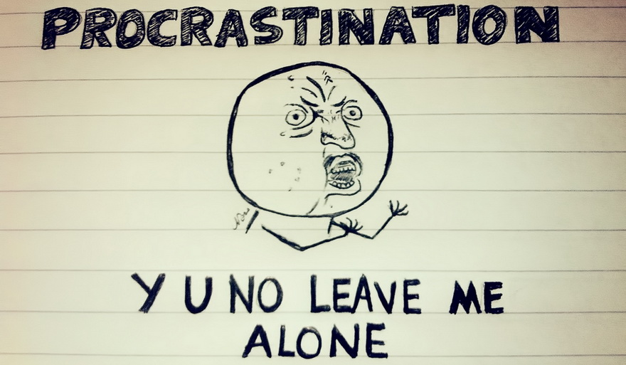 Procrastination why you don't leave me alone