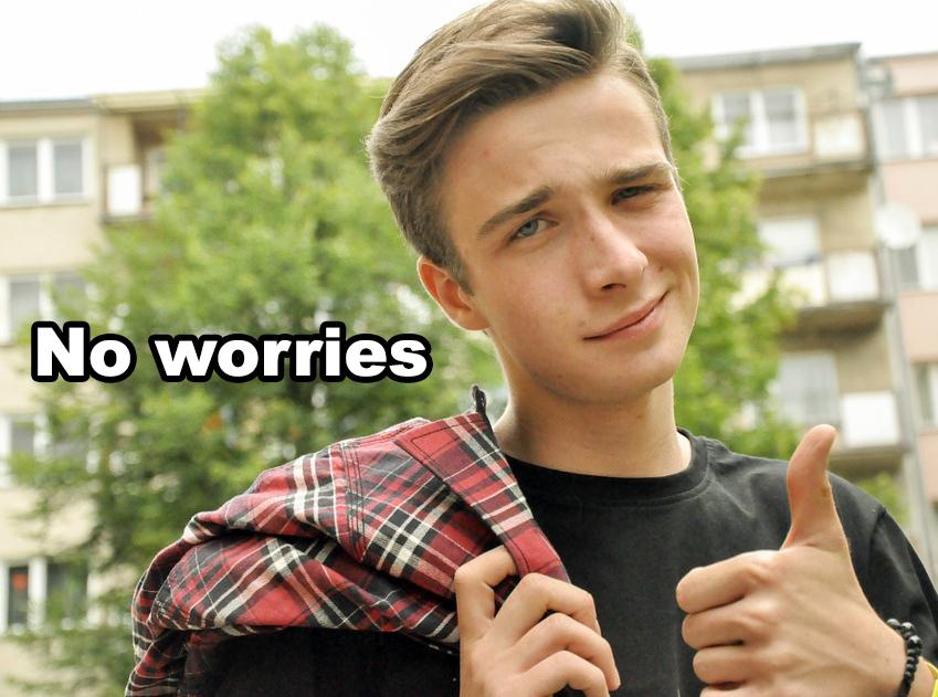 No worries